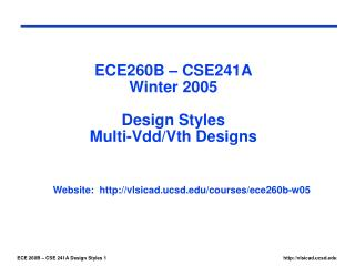ECE260B – CSE241A Winter 2005 Design Styles Multi-Vdd/Vth Designs