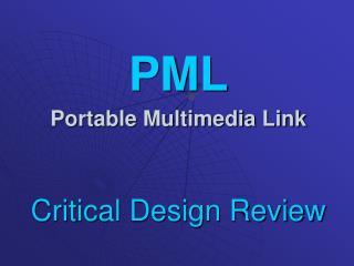 PML Portable Multimedia Link Critical Design Review