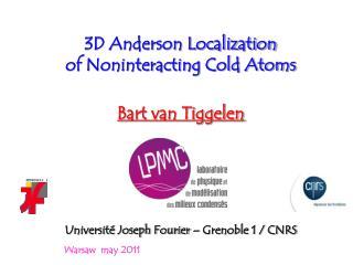 3D Anderson Localization  of Noninteracting Cold Atoms Bart van Tiggelen