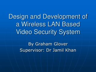 Design and Development of a Wireless LAN Based Video Security System