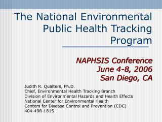 Judith R. Qualters, Ph.D. Chief, Environmental Health Tracking Branch