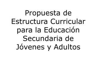 Propuesta de Estructura Curricular  para la Educaci�n Secundaria de J�venes y Adultos