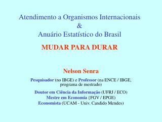 Atendimento a Organismos Internacionais & Anuário Estatístico do Brasil MUDAR PARA DURAR