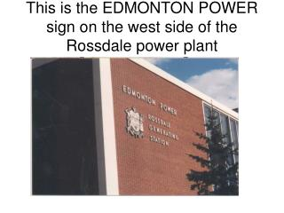 This is the EDMONTON POWER sign on the west side of the Rossdale power plant