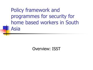 Policy framework and programmes for security for home based workers in South Asia