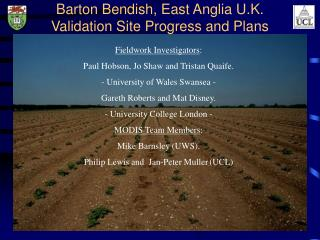 Barton Bendish, East Anglia U.K. Validation Site Progress and Plans
