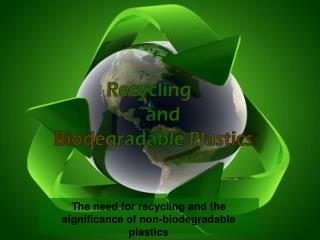 The need for recycling and the significance of non-biodegradable plastics