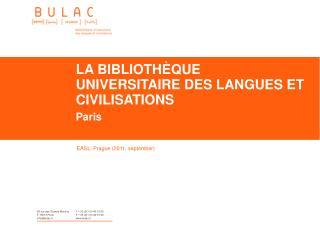 LA BIBLIOTHÈQUE UNIVERSITAIRE DES LANGUES ET CIVILISATIONS Paris
