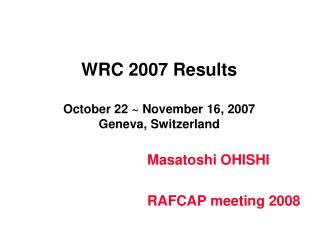 WRC 2007 Results October 22 ~ November 16, 2007 Geneva, Switzerland