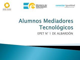 Alumnos Mediadores  Tecnológicos