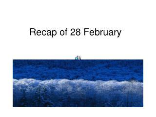 Recap of 28 February