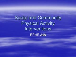 Social  and Community Physical Activity Interventions