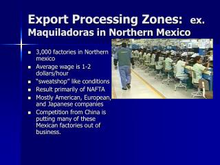 Export Processing Zones:   ex. Maquiladoras in Northern Mexico