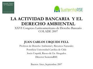 JUAN CARLOS URQUIDI FELL Profesor de Derecho Ambiental y Recursos Naturales