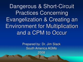 Prepared by: Dr. Jim Slack South America AGMs 2008