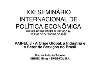 PAINEL 3 - A Crise Global, a Indústria e o Setor de Serviços no Brasil Márcio Antônio Salvato