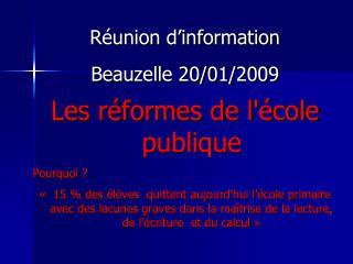 Réunion d'information Beauzelle 20/01/2009 Les réformes de l'école publique  Pourquoi ?