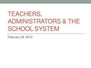 Teachers, Administrators & the School System