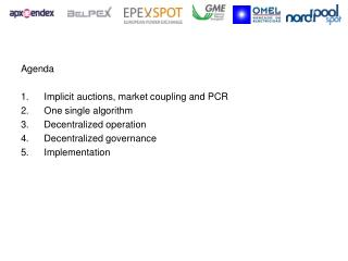 Agenda Implicit auctions, market coupling and PCR One single algorithm Decentralized operation