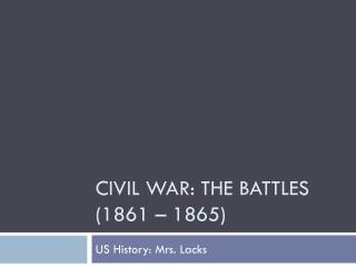 Civil War: the Battles (1861 – 1865)