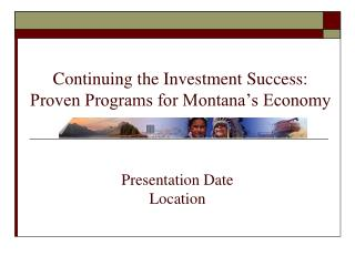 Continuing the Investment Success:  Proven Programs for Montana's Economy