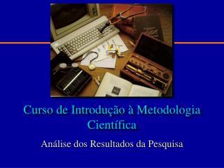 Curso de Introdução à Metodologia Científica