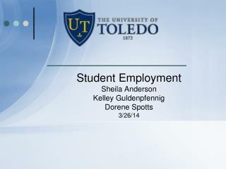 Student Employment Sheila Anderson Kelley Guldenpfennig Dorene Spotts 3/26/14