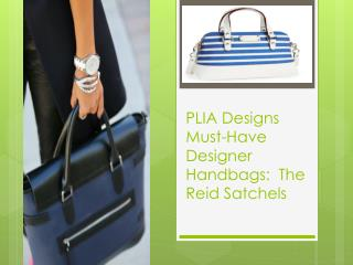 PLIA Designs Must-Have Designer Handbags:  The Reid Satchels