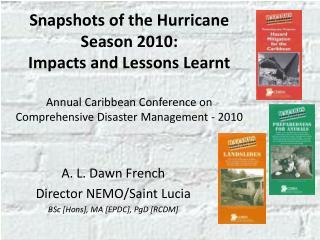 A. L. Dawn French Director NEMO/Saint Lucia BSc  [ Hons ], MA [EPDC],  PgD  [RCDM]