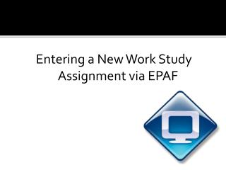 Entering a New Work Study Assignment via EPAF