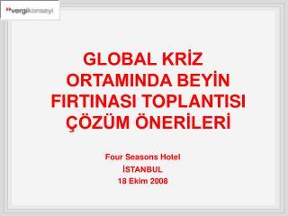GLOBAL KRİZ ORTAMINDA BEYİN FIRTINASI TOPLANTISI ÇÖZÜM ÖNERİLERİ Four Seasons Hotel İSTANBUL