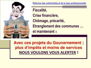 Fiscalit�,  Crise financi�re,  Ch�mage, pr�carit�, Etranglement des communes � et maintenant  :