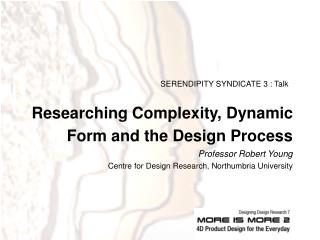 Researching Complexity, Dynamic Form and the Design Process