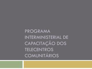 Programa interministerial de capacitação dos  telecentros  comunitários