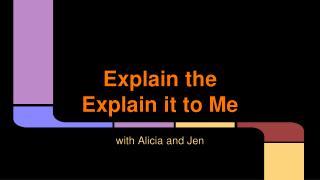Explain the Explain it to Me