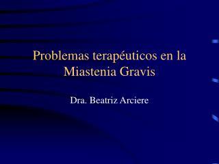 Problemas terap uticos en la Miastenia Gravis