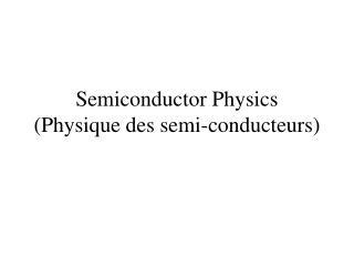 Semiconductor Physics Physique des semi-conducteurs