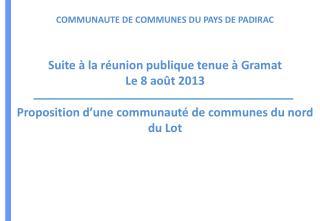 COMMUNAUTE DE COMMUNES DU PAYS DE PADIRAC Suite à la réunion publique tenue à Gramat