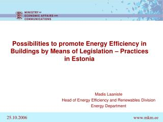 Madis Laaniste Head of  Energy Efficiency and Renewables Division Energy Department