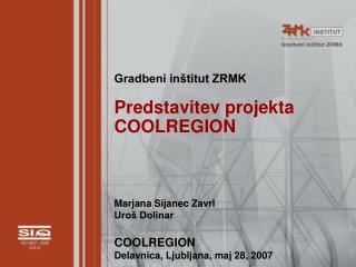 Gradbeni inštitut ZRMK Predstavitev projekta COOLREGION