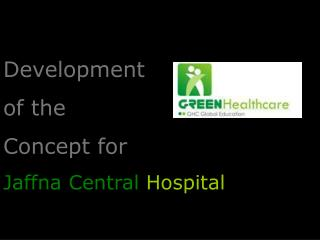 Development  of the Concept for    Jaffna Central  Hospital