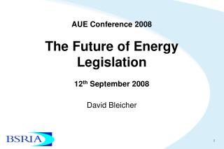 AUE Conference 2008 The Future of Energy Legislation 12 th  September 2008
