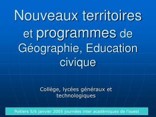 Nouveaux territoires  et  programmes  de Géographie, Education civique