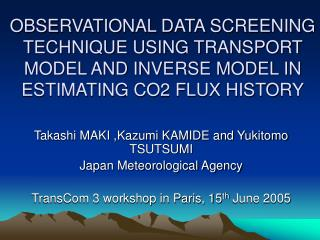 Takashi MAKI ,Kazumi KAMIDE and Yukitomo TSUTSUMI Japan Meteorological Agency