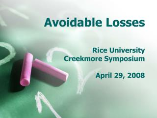 Avoidable Losses Rice University Creekmore Symposium April 29, 2008