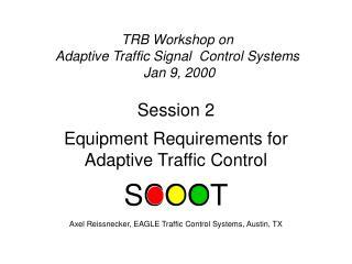 TRB Workshop on  Adaptive Traffic Signal  Control Systems  Jan 9, 2000