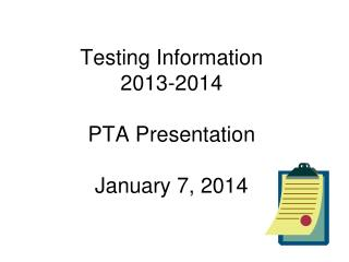 Testing Information 2013-2014 PTA Presentation January 7, 2014