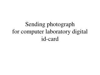 Sending photograph for computer laboratory digital id-card