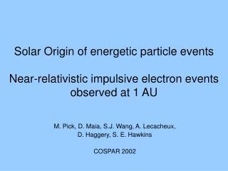 M. Pick, D. Maia, S.J. Wang, A. Lecacheux,  D. Haggery, S. E. Hawkins COSPAR 2002
