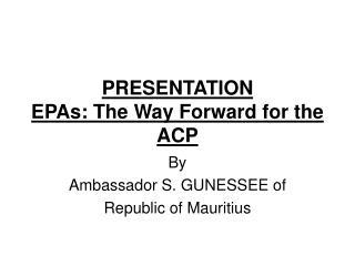 PRESENTATION EPAs: The Way Forward for the ACP